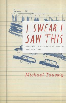 I Swear I Saw This By Taussig, Michael